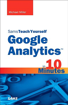 Sams Teach Yourself Google Analytics in 10 Minutes By Miller, Michael